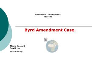 byrd amendment The short, unhappy life of the byrd amendment tudor n rus in 2000, congress enacted the continued dumping and subsidy offset act (cdsoa), which it then repealed.
