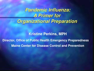 Pandemic Influenza:  A Primer for  Organizational Preparation
