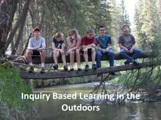 Inquiry Based Learning in the Outdoors