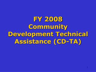 FY 2008 Community Development Technical Assistance (CD-TA)