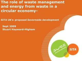 The role of waste management and energy from waste in a circular economy- SITA UK's proposed Severnside development