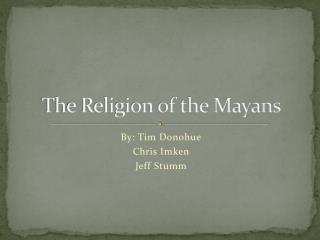 The Religion of the Mayans