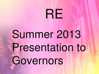Summer 2013 Presentation to Governors