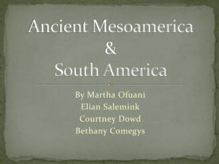 Ancient Mesoamerica  & South America