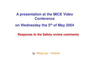 A presentation at the MICE Video Conference on Wednesday the 5 th  of May 2004