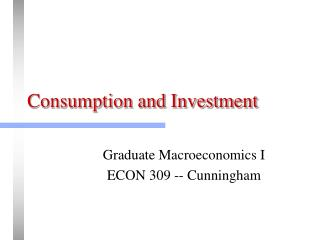 Consumption and Investment