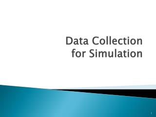 Data Collection for Simulation