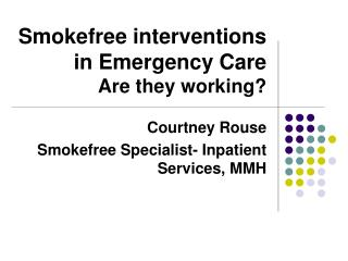 Smokefree interventions in Emergency Care Are they working?