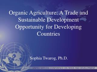 Organic Agriculture: A Trade and Sustainable Development Opportunity for Developing Countries