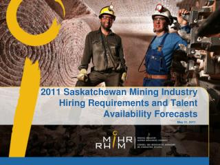 2011 Saskatchewan Mining Industry Hiring Requirements and Talent Availability Forecasts