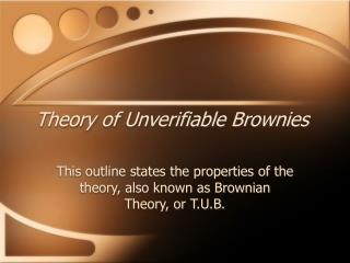 Theory of Unverifiable Brownies