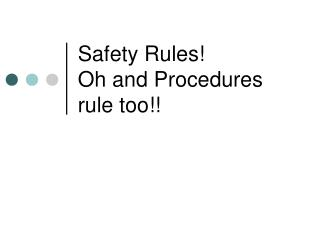Safety Rules! Oh and Procedures rule too!!