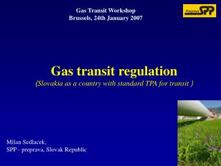 Gas  transit  regulation  ( Slovakia as a country with standard TPA for transit  )