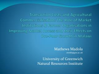 Mathews Madola mm87@gre.ac.uk University of Greenwich Natural Resources Institute