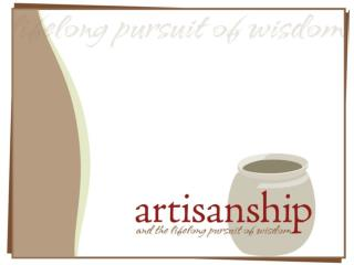 Artisanship and Your Family and Heritage Message 2