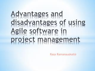 Advantages and disadvantages of using Agile software in project management