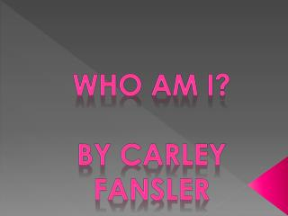 Who Am I? by Carley Fansler
