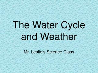 The Water Cycle and Weather