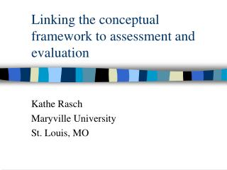 Linking the conceptual framework to assessment and evaluation