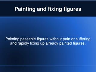 Painting and fixing figures