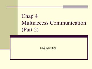 Chap 4  Multiaccess Communication (Part 2)