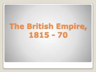 The British Empire, 1815 - 70