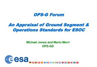 OPS-G Forum An Appraisal of Ground Segment & Operations Standards for ESOC