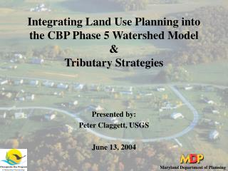 Integrating Land Use Planning into  the CBP Phase 5 Watershed Model &  Tributary Strategies