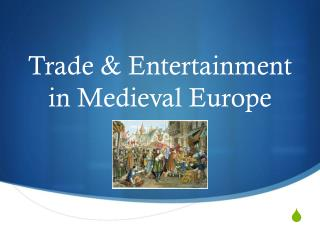 Trade & Entertainment in Medieval Europe
