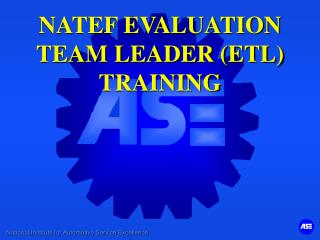 NATEF EVALUATION  TEAM LEADER (ETL) TRAINING