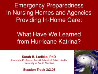 Emergency Preparedness  in Nursing Homes and Agencies  Providing In-Home Care:  What Have We Learned  from Hurricane Kat