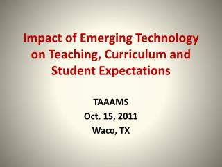Impact of Emerging Technology on Teaching, Curriculum and Student Expectations