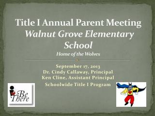 Title I Annual Parent Meeting Walnut Grove Elementary School Home of the Wolves