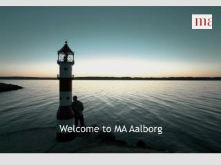 Welcome  to MA  A alborg