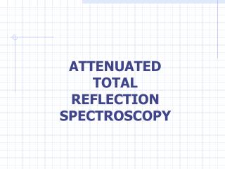 ATTENUATED TOTAL REFLECTION SPECTROSCOPY
