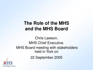 The Role of the MHS  and the MHS Board