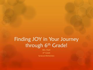 Finding JOY in Your  J ourney through 6 th  Grade!