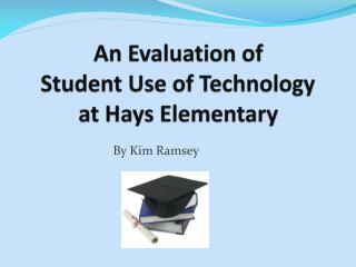 An Evaluation of Student  Use of Technology  at Hays Elementary