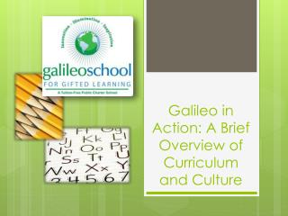 Galileo in Action: A Brief  O verview of Curriculum and Culture