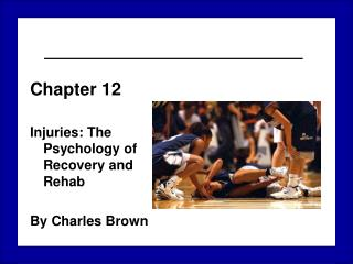 Chapter 12 Injuries: The Psychology of Recovery and Rehab By Charles Brown