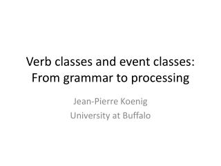 Verb classes and event classes: From grammar to processing
