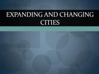 Expanding and changing cities