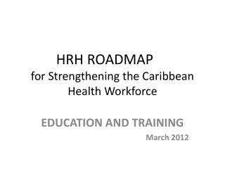 HRH ROADMAP for Strengthening the Caribbean Health Workforce