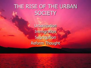 THE RISE OF THE URBAN SOCIETY