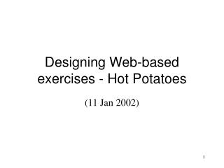 Designing Web-based  exercises -  Hot Potatoes