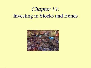 Chapter 14:  Investing in Stocks and Bonds