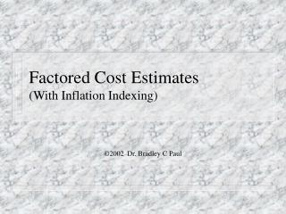 Factored Cost Estimates (With Inflation Indexing)