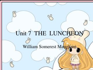 Unit 7  THE  LUNCHEON William Somerest Maugham