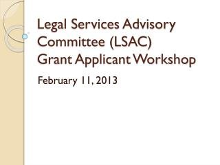 Legal Services Advisory Committee (LSAC)  Grant Applicant Workshop