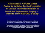 Rivaroxaban: An Oral, Direct  Factor Xa Inhibitor for the Prevention  of Venous Thromboembolism in  Total Knee Replaceme